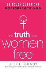The Truth Sets Women Free: 25 Tough Questions About Women and the Church, Grady,