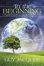 In the Beginning: A Prophetic Journey Through The Book Of Genesis by Guy Jacques