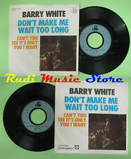 LP 45 7'' BARRY WHITE Don't make me wait too long Can't you see it no cd mc dvd