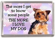 "Yorkshire Terrier / Yorkie Fridge Magnet ""THE MORE I LOVE MY DOG""  by Starprint"