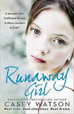 Runaway Girl: A beautiful girl. Trafficked for sex. Is there nowhere to hide? by Casey Watson (Paperback, 2016)