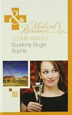 Suddenly Single Sophie (Medical Romance Hb), Knight, Leonie, Very Good, Hardcove