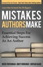 Mistakes Authors Make : Essential Steps for Achieving Success As an Author by...