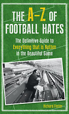 The A-Z of Football Hates - A Guide to Everything Rotten in the Beautiful Game