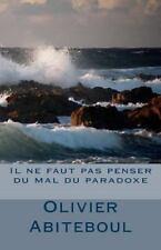 Il Ne Faut Pas Penser du Mal du Paradoxe by Olivier Abiteboul (2012, Paperback)