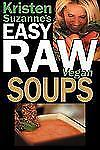 Kristen Suzanne's Easy Raw Vegan Soups : Delicious and Easy Raw Food Recipes...