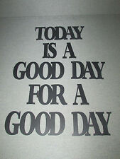 TODAY IS A GOOD DAY FOR A GOOD DAY Large Wood Wall Words Decor Sign Type 2