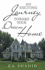An Exciting Journey Toward Your Dream Home by F. A. v (2015, Paperback)