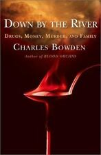 Down by the River : Drugs, Money, Murder, and Family by Charles Bowden 2002, HC