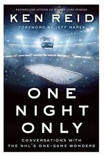 One Night Only : Conversations with the NHL's One-Game Wonders by Ken Reid...