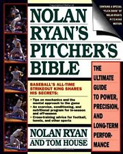 Nolan Ryan`s Pitcher`s Bible: The Ultimate Guide to Power, Precision, and Long-T