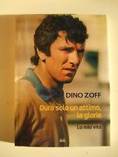 Dura solo un attimo, la gloria . Dino Zoff . La mia vita