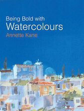 Being Bold with Watercolour, With Robin Capon, Annette Kane, New Book