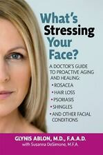 What's Stressing Your Face: A Skin Doctors Guide to Healing Stress-Induced Facia