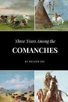 Three Years Among the Comanches, Paperback by Lee, Nelson, Brand New, Free P&...
