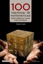 Cien X 100: 100 Cuestiones de Matemáticas : Descubre Su Cara Más Amable by...