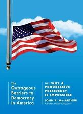 The Outrageous Barriers to Democracy in America: Or, Why A Progressive Presidenc
