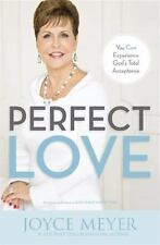 Perfect Love : You Can Experience God's Total Acceptance by Joyce Meyer (2014, …