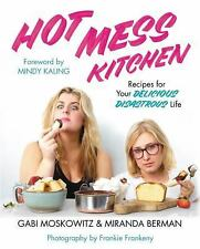 Hot Mess Kitchen : Recipes for Your Delicious Disastrous Life by Gabi Moskowitz