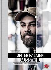 Unter Palmen aus Stahl von Dominik Bloh (2017, Gebundene Ausgabe)