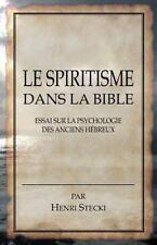 Le Spiritisme dans la Bible : Essai sur la Psychologie des Anciens Hébreux by...