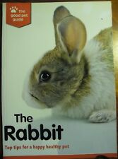 THE RABBIT - THE GOOD PET GUIDE HAPPY HEALTHY BEAUTIFUL EXC'T COLOR PICS INFO SC