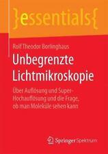 Essentials Ser.: Unbegrenzte Lichtmikroskopie : Über Auflösung und...