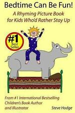 Bedtime Can Be Fun : A Rhyming Picture Book for Kids Who'd Rather Stay Up by...