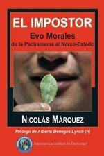 El Impostor : Evo Morales, de la Pachamama Al Narco-Estado by Nicol�s M�rquez...