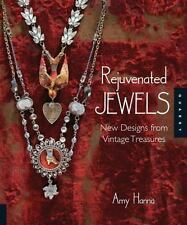 Rejuvenated Jewels : New Designs for Vintage Treasures by Amy Hanna (2009, Hardc
