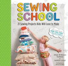 Sewing School: 21 Sewing Projects Kids Will Love To Make: By Amie Plumley, An...