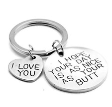 I Hope Your Day is As Nice As Your Butt Keychain Keyring Love You Gift Her/Him