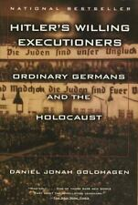 Hitler's Willing Executioners : Ordinary Germans and the Holocaust by Daniel...