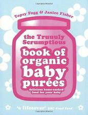 Truuuly Scrumptious Book of Organic Baby Purees: Delicious home-cooked food fo,