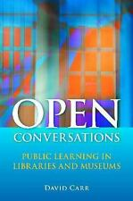 Open Conversations: Public Learning in Libraries and Museums (Paperback or Softb