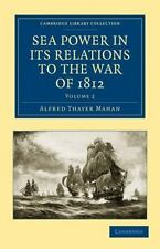 Sea Power in Its Relations to the War of 1812 Volume 2 by Alfred Thayer Mahan...