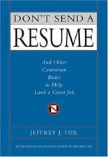 Don't Send a Resume : And Other Contrarian Rules to Help Land a Great Job by Je…
