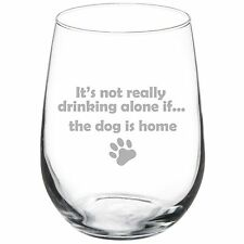 Stemless Wine Glass Goblet 17oz Funny Not Drinking Alone Dog Is Home