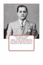 The Mob, Sam Giancana and the Ovethrow of the Black Policy Rackets in Chicago...