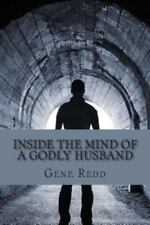 Inside the Mind of a Godly Husband : His Beliefs, His Thoughts, His Growth...