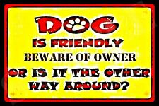 *DOG IS FRIENDLY* MADE IN USA METAL SIGN 8X12 FUNNY BAR BEWARE OF OWNER WIFE