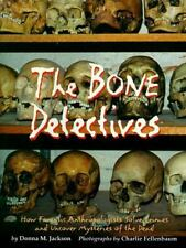 The Bone Detectives: How Forensic Anthropologists Solve Crimes and Uncover