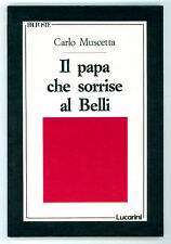 MUSCETTA CARLO IL PAPA CHE SORRISE AL BELLI LUCARINI 1989 I° EDIZ. PROPOSTE 23