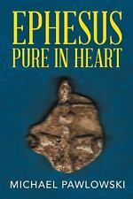 Ephesus Pure in Heart by Michael Pawlowski (2016, Paperback)