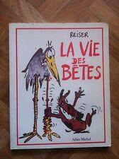 LA VIE DES BETES REISER 1986 TBE (F44)