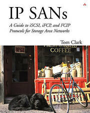 IP SANS: A Guide to iSCSI, iFCP, and FCIP Protocols for Storage Area Networks: A