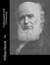Colonization and Christianity by William Howitt (2017, Paperback)