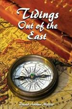 Tidings Out of the East : A Commentary on Daniel 10-12 by David Miller (2012,...