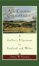 All Courses Great and Small: A Golfer's Pilgrimage to England and Wales (Paperba