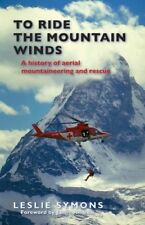 To Ride the Mountain Winds: A History of Aerial Mountaineering and Rescue, New B